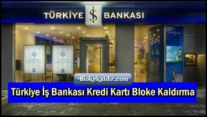 Türkiye İş Bankası Kredi Kartı Bloke Kaldırma
