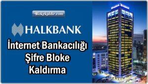 Halkbank İnternet Bankacılığı Şifre Bloke Kaldırma
