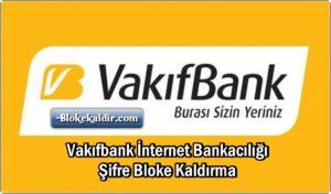 Vakıfbank İnternet Bankacılığı Şifre Bloke Kaldırma