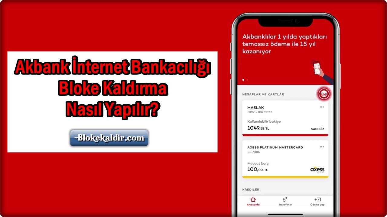 Akbank İnternet Bankacılığı Bloke Kaldırma Nasıl Yapılır?