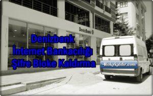 Denizbank İnternet Bankacılığı Şifre Bloke Kaldırma