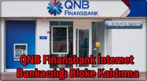 QNB Finansbank İnternet Bankacılığı Bloke Kaldırma